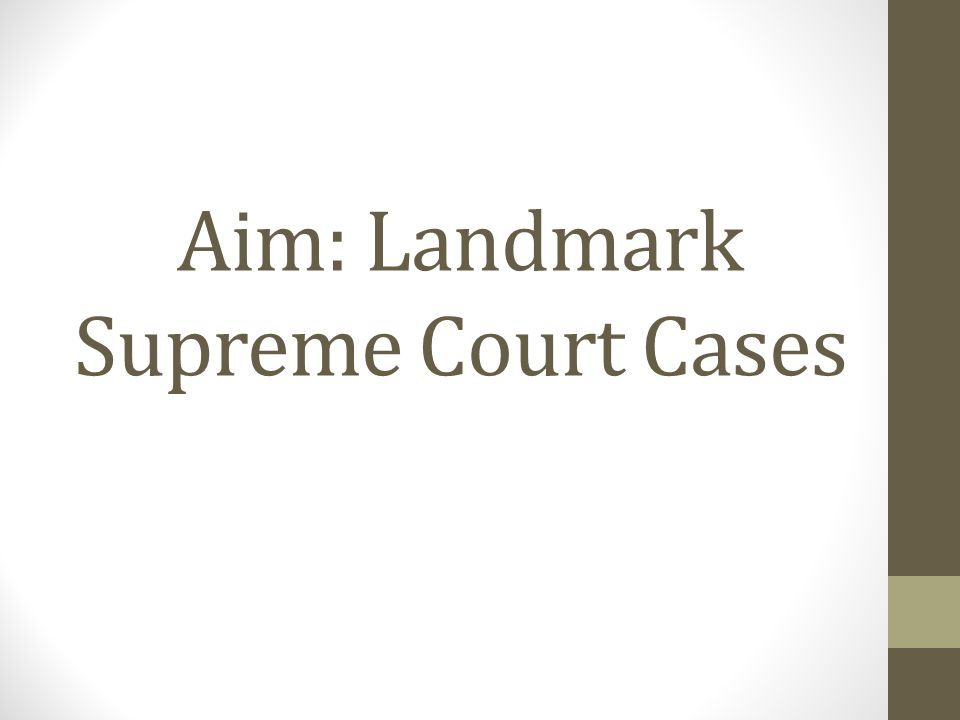 Aim: Landmark Supreme Court Cases