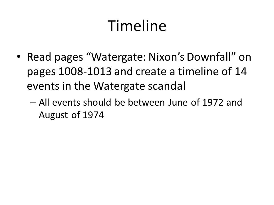 Timeline Read pages Watergate: Nixon's Downfall on pages 1008-1013 and create a timeline of 14 events in the Watergate scandal.