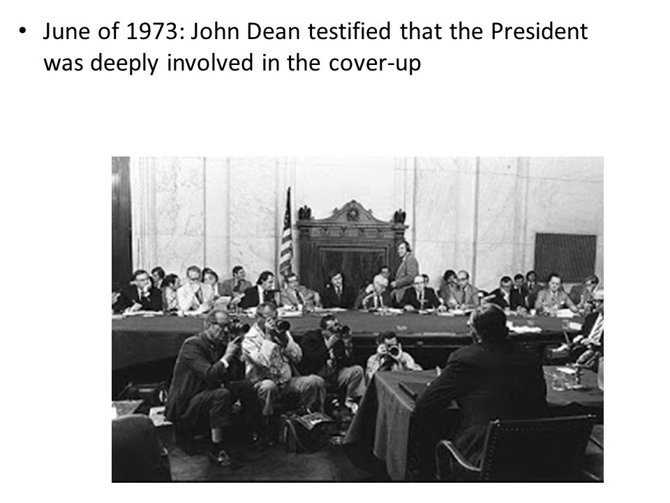 June of 1973: John Dean testified that the President was deeply involved in the cover-up