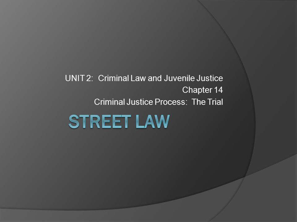 STREET LAW UNIT 2: Criminal Law and Juvenile Justice Chapter 14