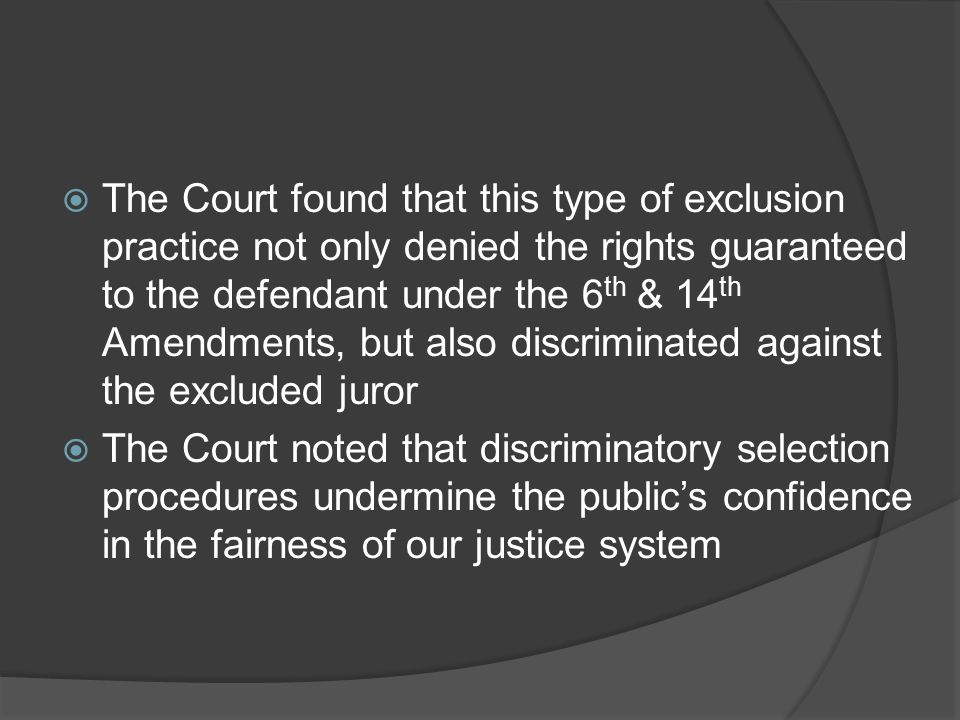 The Court found that this type of exclusion practice not only denied the rights guaranteed to the defendant under the 6th & 14th Amendments, but also discriminated against the excluded juror