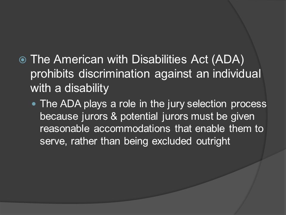 The American with Disabilities Act (ADA) prohibits discrimination against an individual with a disability
