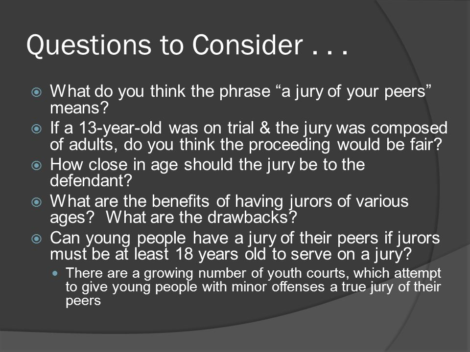 Questions to Consider . . . What do you think the phrase a jury of your peers means