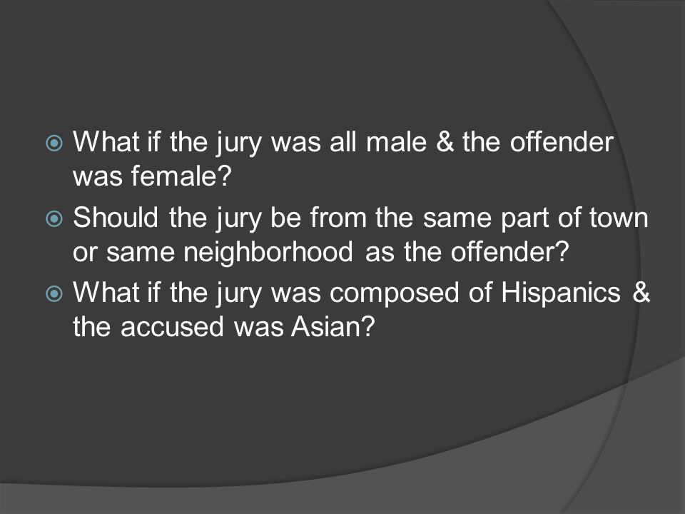 What if the jury was all male & the offender was female