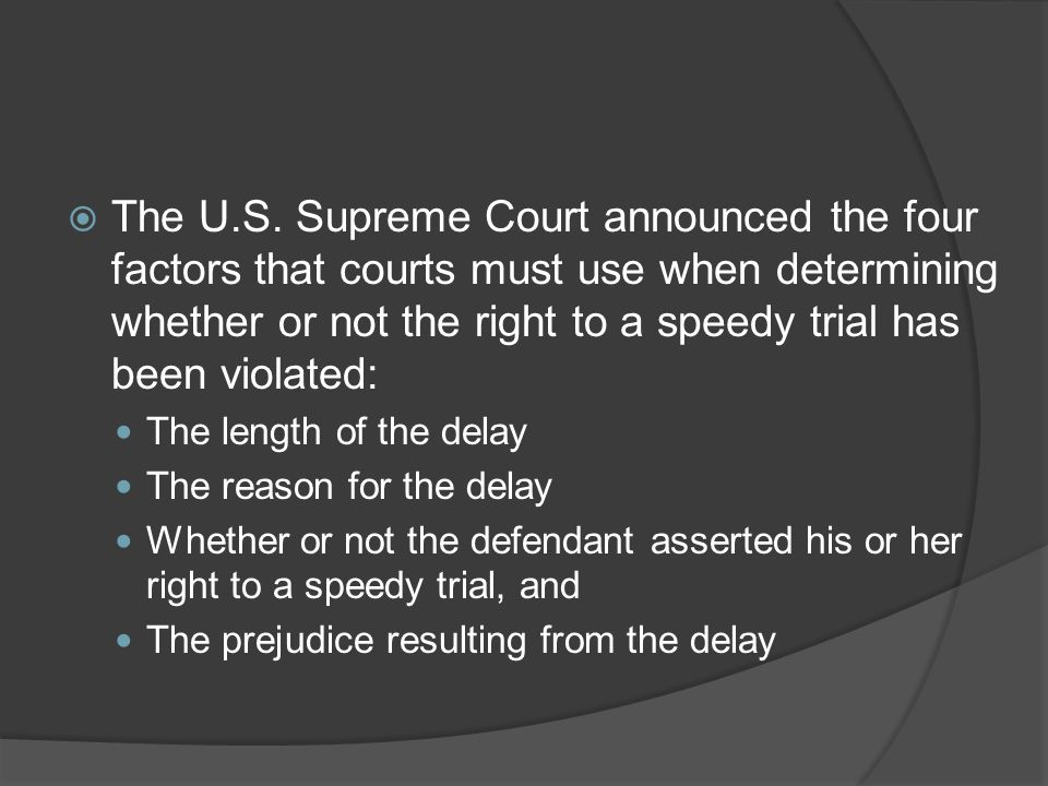 The U.S. Supreme Court announced the four factors that courts must use when determining whether or not the right to a speedy trial has been violated: