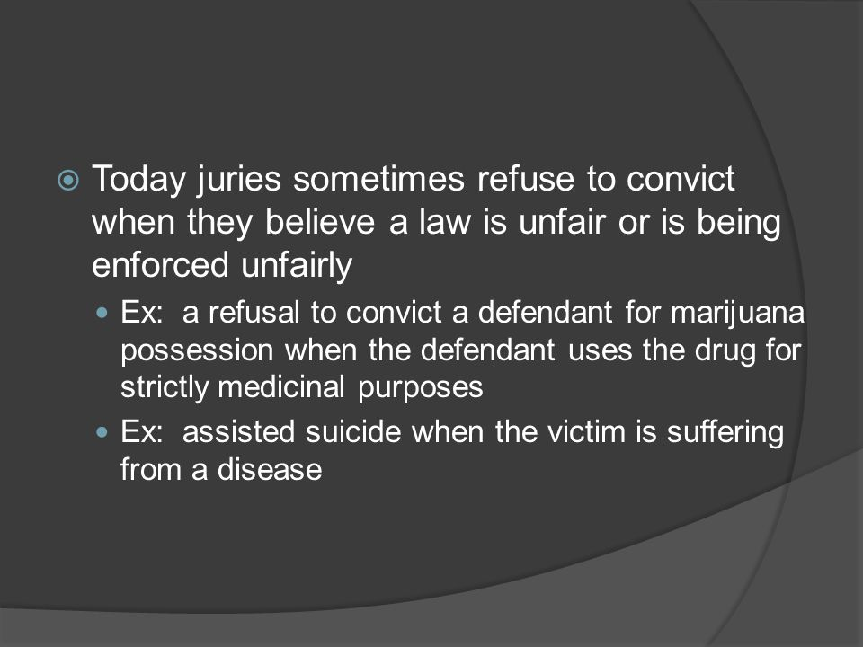 Today juries sometimes refuse to convict when they believe a law is unfair or is being enforced unfairly