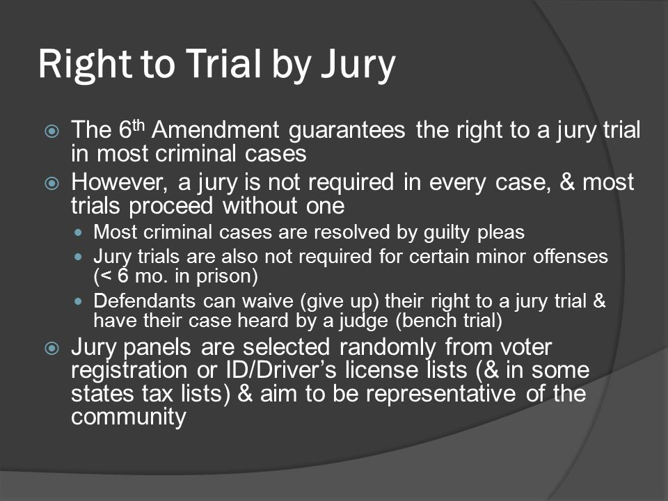 Right to Trial by Jury The 6th Amendment guarantees the right to a jury trial in most criminal cases.