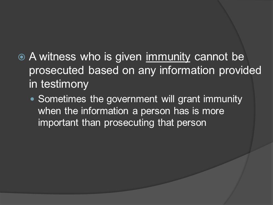 A witness who is given immunity cannot be prosecuted based on any information provided in testimony