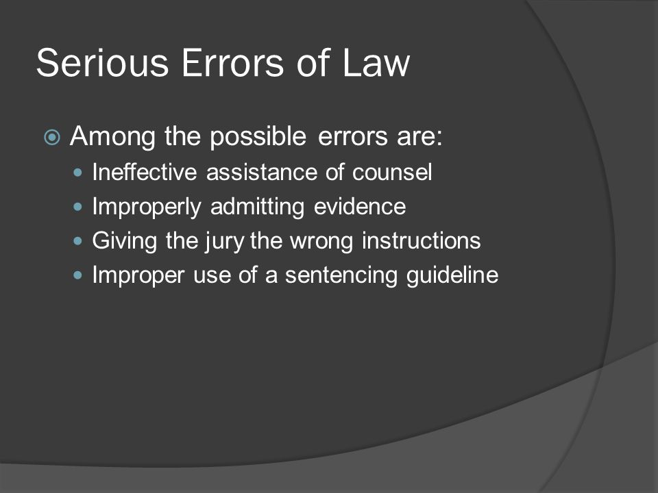 Serious Errors of Law Among the possible errors are: