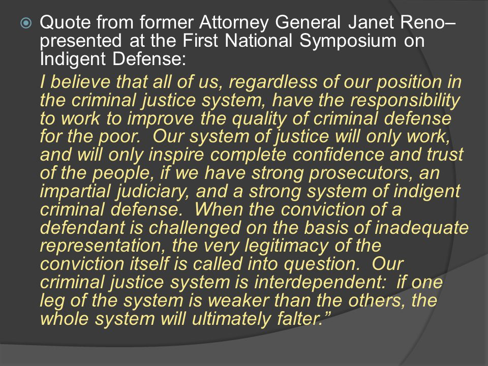 Quote from former Attorney General Janet Reno– presented at the First National Symposium on Indigent Defense: