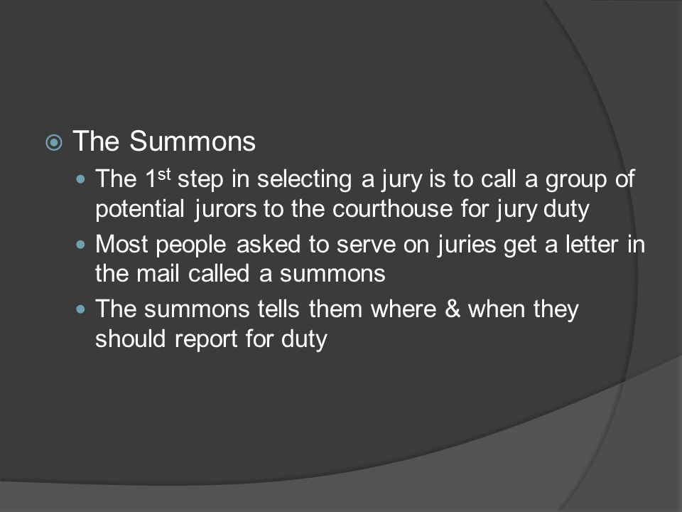 The Summons The 1st step in selecting a jury is to call a group of potential jurors to the courthouse for jury duty.