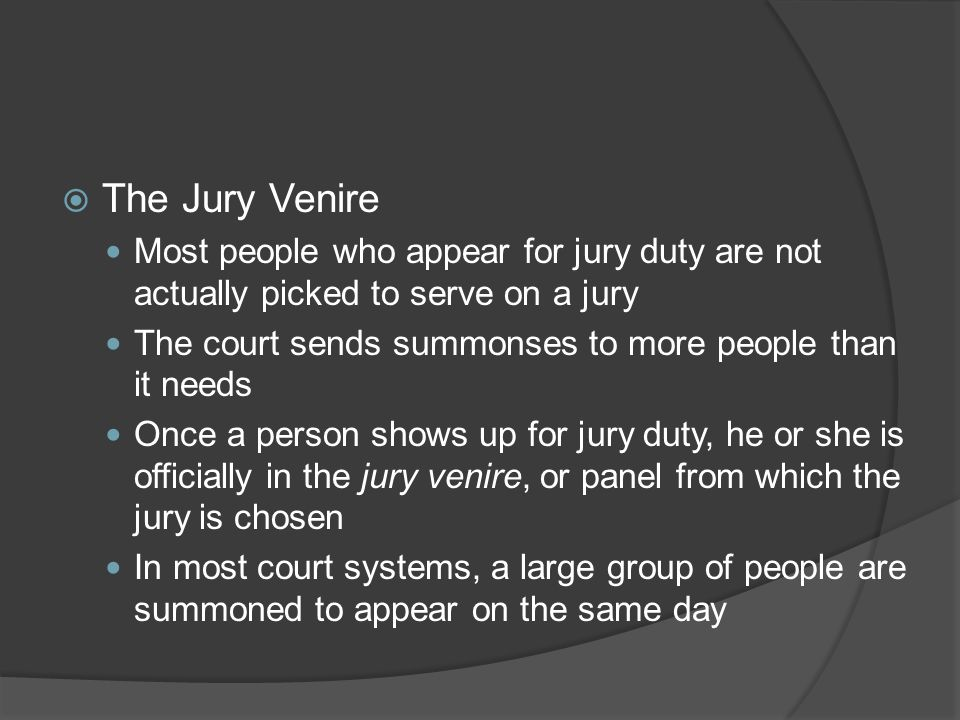 The Jury Venire Most people who appear for jury duty are not actually picked to serve on a jury.