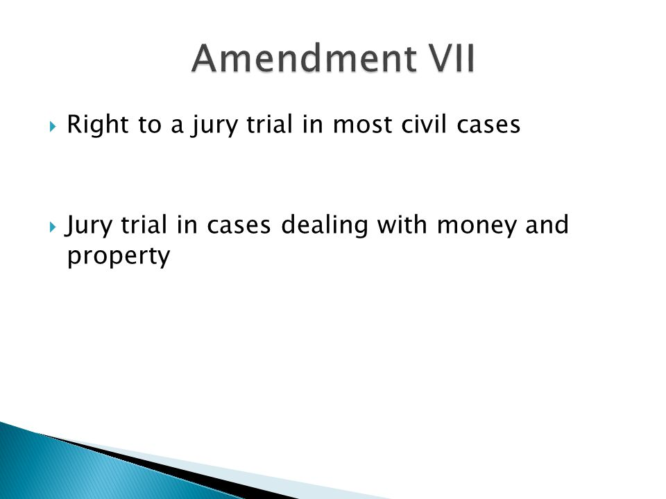 Amendment VII Right to a jury trial in most civil cases