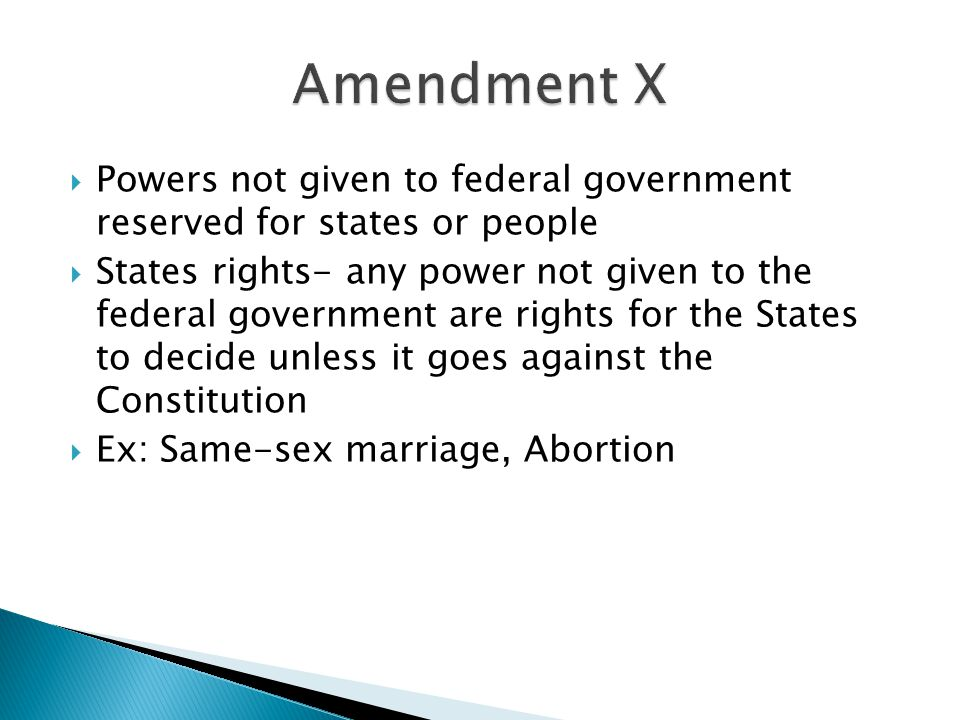 Amendment X Powers not given to federal government reserved for states or people.