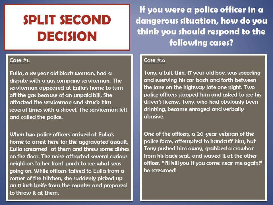 If you were a police officer in a dangerous situation, how do you think you should respond to the following cases