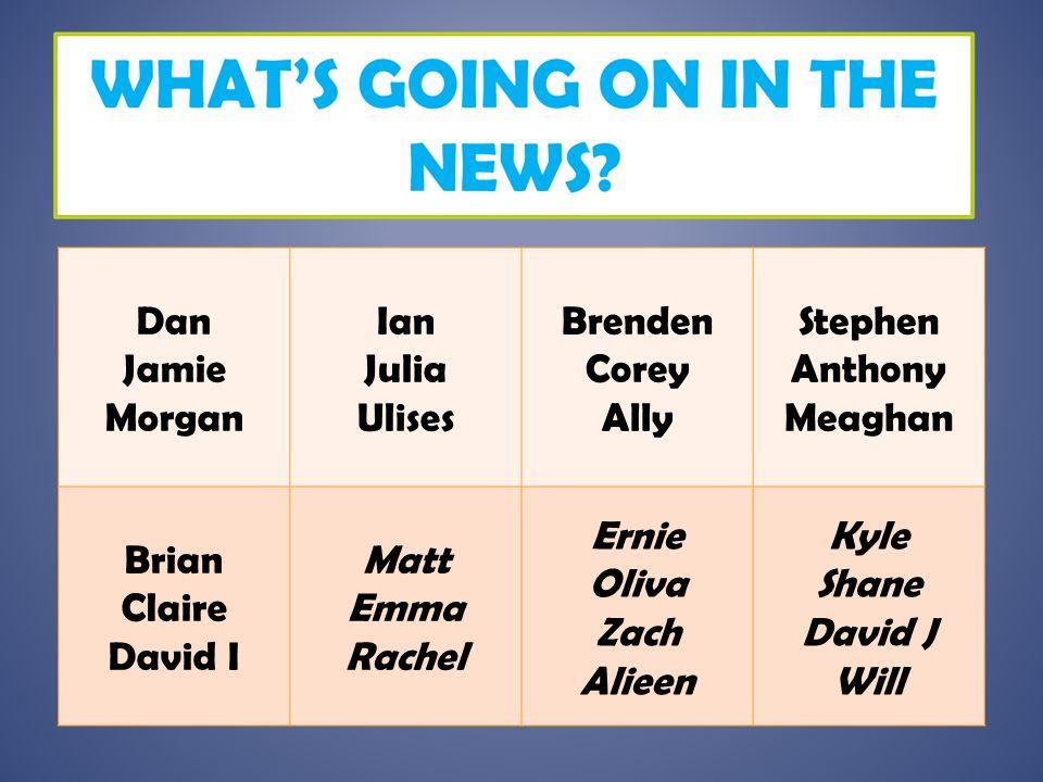 Dan Jamie. Morgan. Ian. Julia. Ulises. Brenden. Corey. Ally. Stephen. Anthony. Meaghan. Brian.