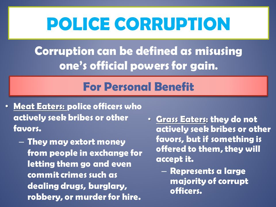 Corruption can be defined as misusing one's official powers for gain.