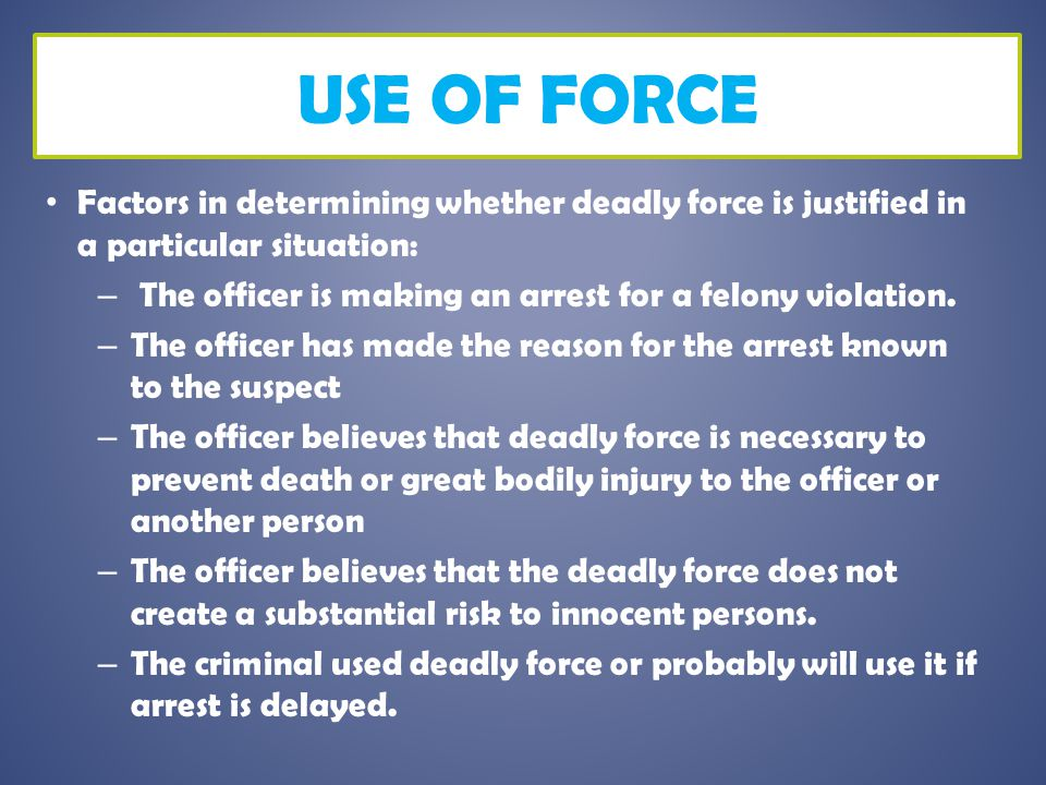 Use of Force Factors in determining whether deadly force is justified in a particular situation: