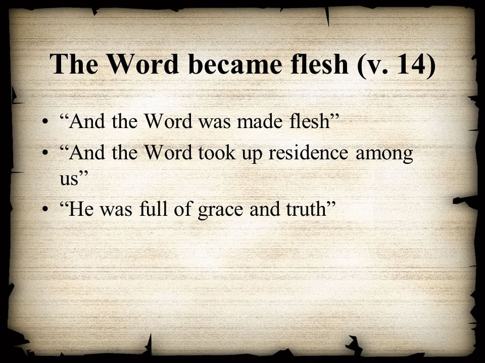 The Word became flesh (v. 14)