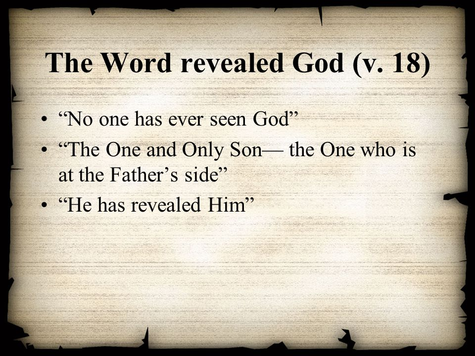 The Word revealed God (v. 18)