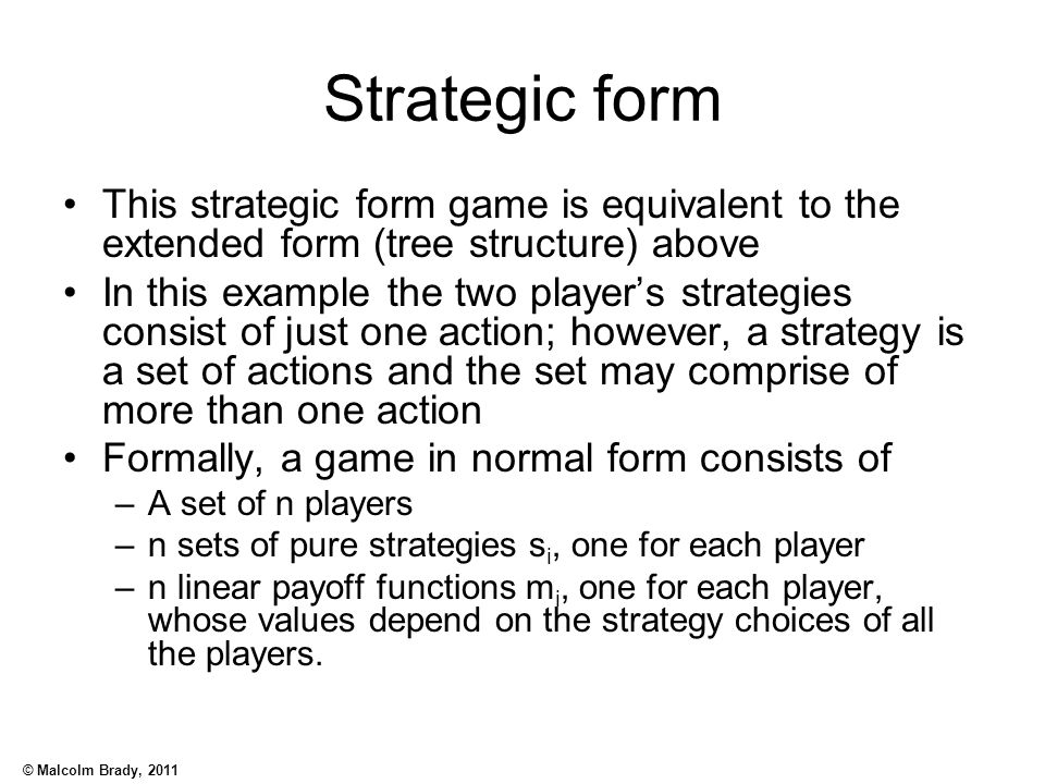 Strategic form This strategic form game is equivalent to the extended form (tree structure) above.