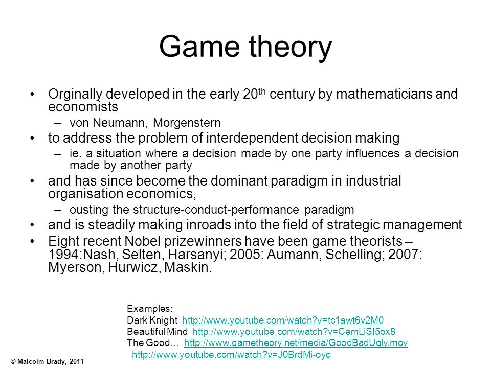Game theory Orginally developed in the early 20th century by mathematicians and economists. von Neumann, Morgenstern.