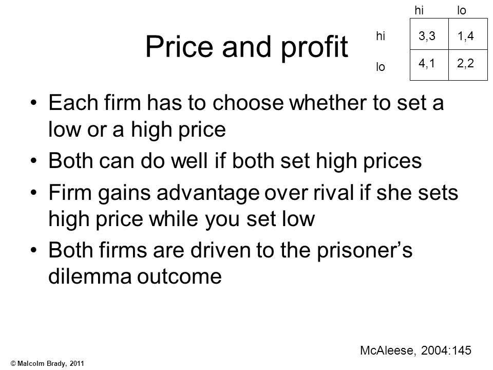 hi lo. Price and profit. hi. 3,3. 1,4. 4,1. 2,2. lo. Each firm has to choose whether to set a low or a high price.