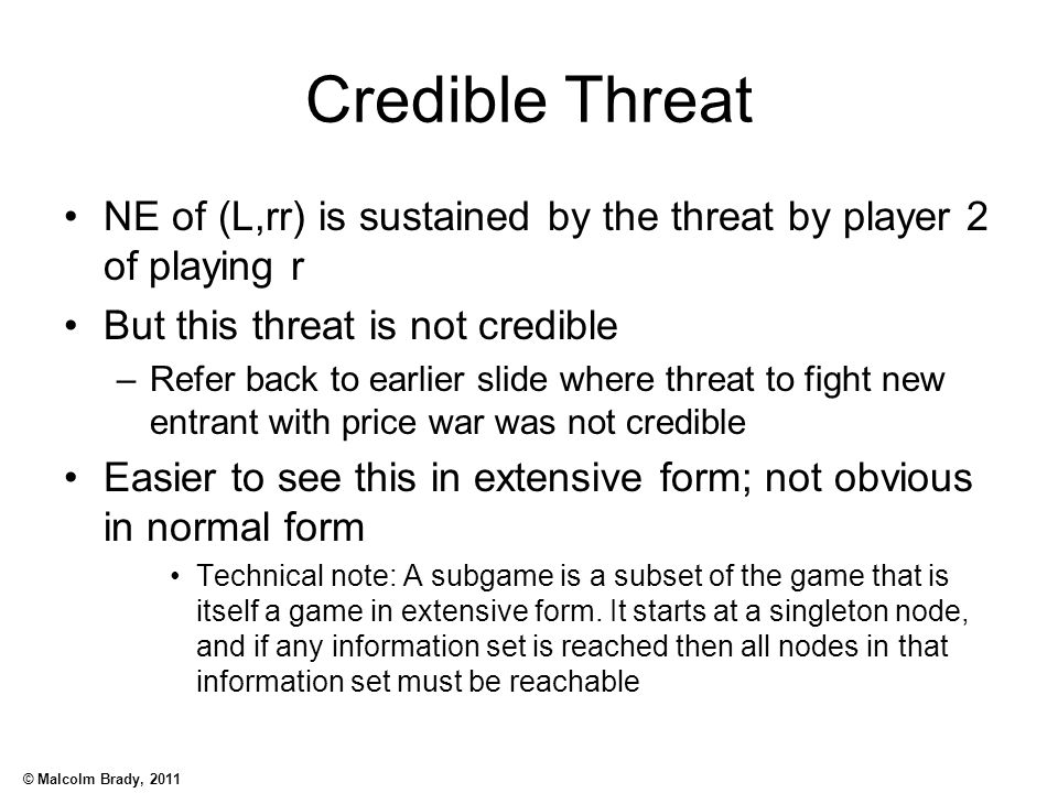Credible Threat NE of (L,rr) is sustained by the threat by player 2 of playing r. But this threat is not credible.