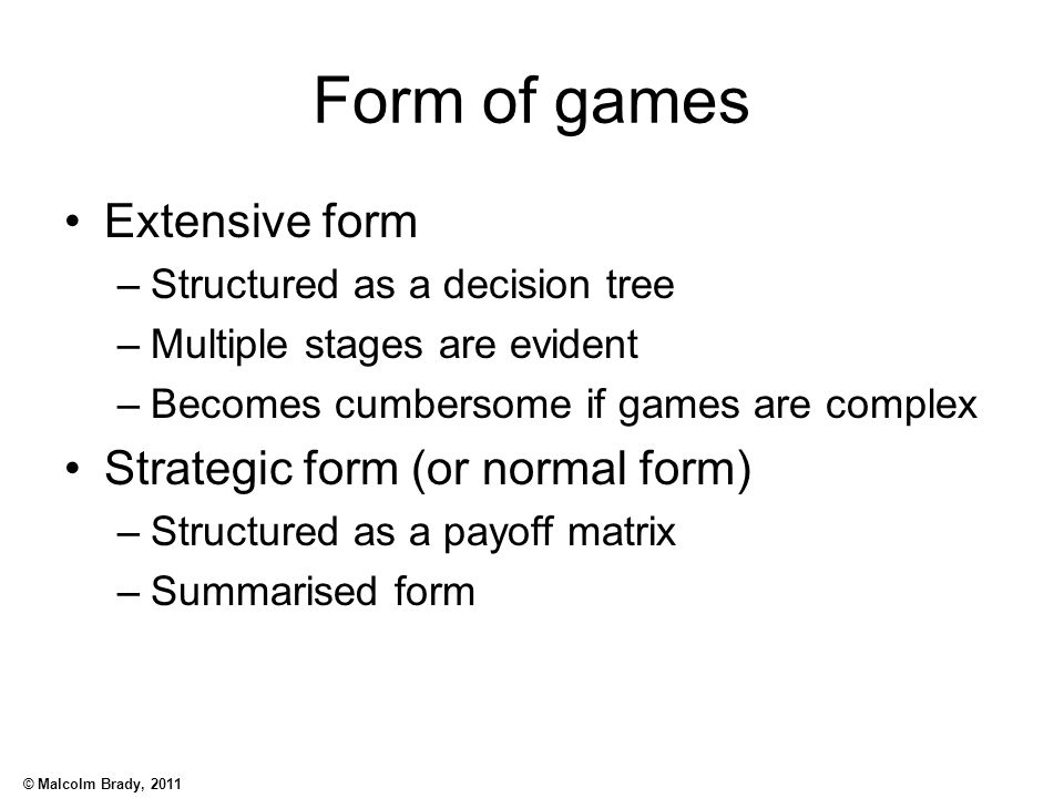 Form of games Extensive form Strategic form (or normal form)