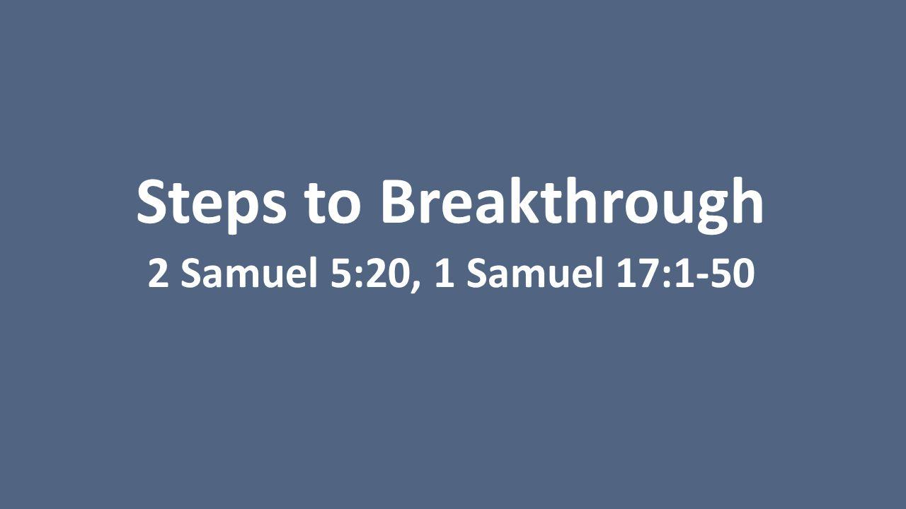 Steps to Breakthrough 2 Samuel 5:20, 1 Samuel 17:1-50