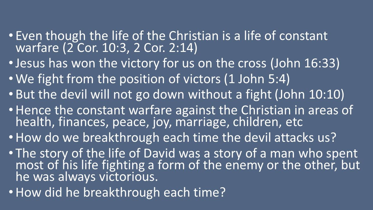 Even though the life of the Christian is a life of constant warfare (2 Cor. 10:3, 2 Cor. 2:14)