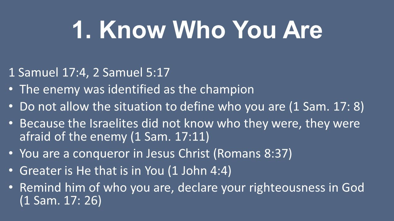 1. Know Who You Are 1 Samuel 17:4, 2 Samuel 5:17