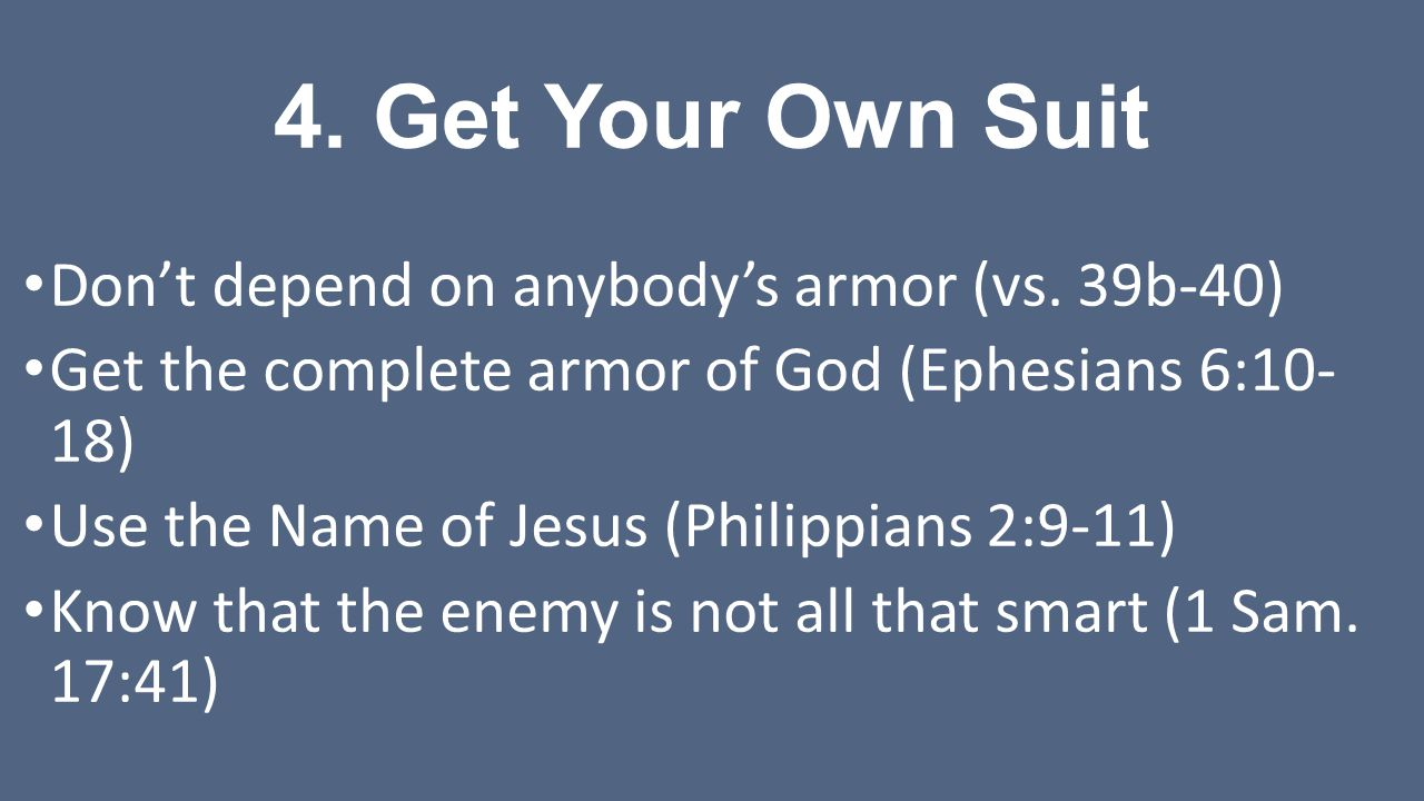 4. Get Your Own Suit Don't depend on anybody's armor (vs. 39b-40)