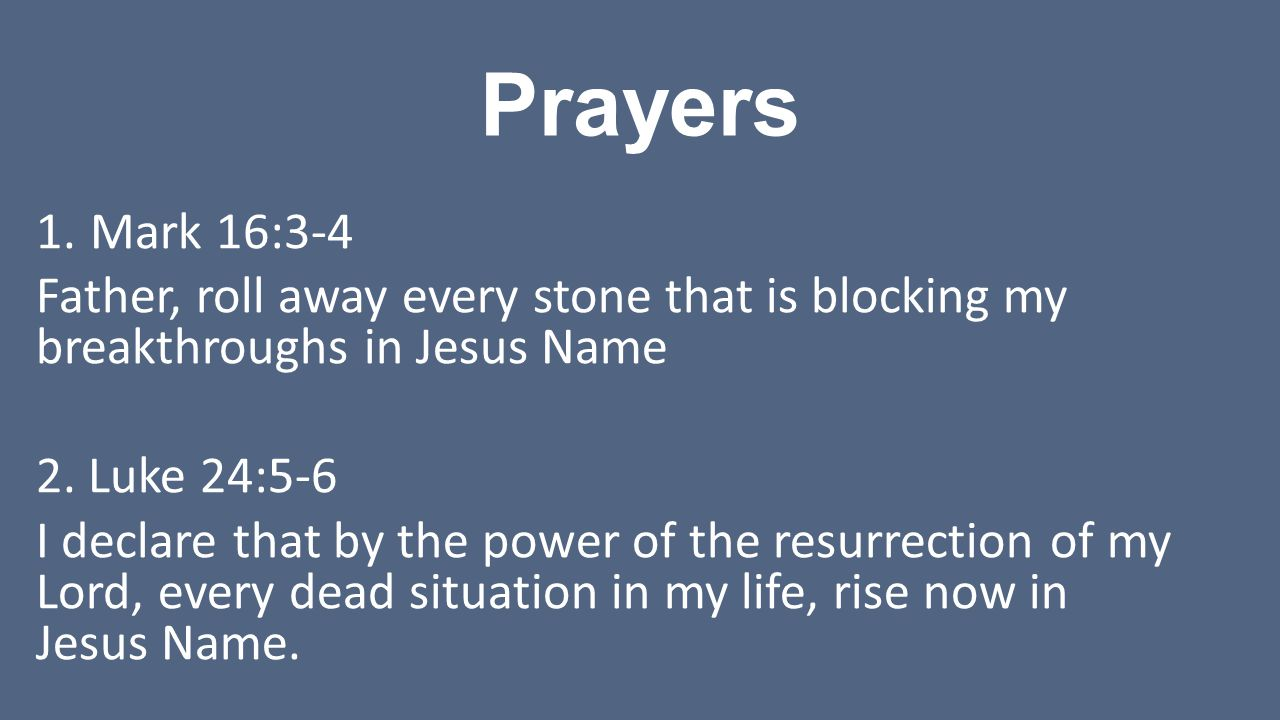 Prayers Mark 16:3-4. Father, roll away every stone that is blocking my breakthroughs in Jesus Name.