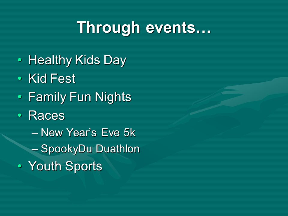 Through events… Healthy Kids Day Kid Fest Family Fun Nights Races