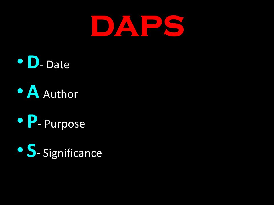 DAPS D- Date A-Author P- Purpose S- Significance