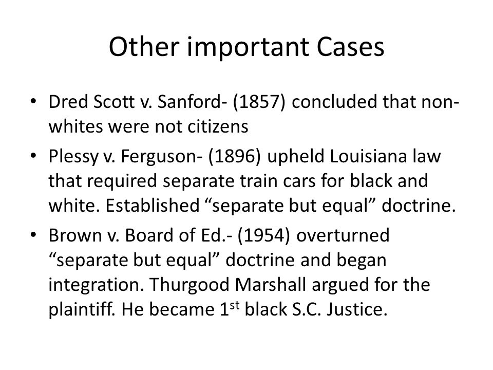 Other important Cases Dred Scott v. Sanford- (1857) concluded that non-whites were not citizens.