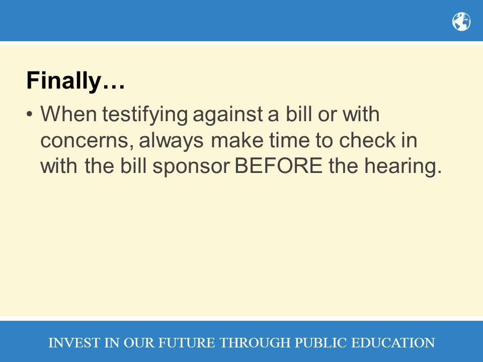 Finally… When testifying against a bill or with concerns, always make time to check in with the bill sponsor BEFORE the hearing.