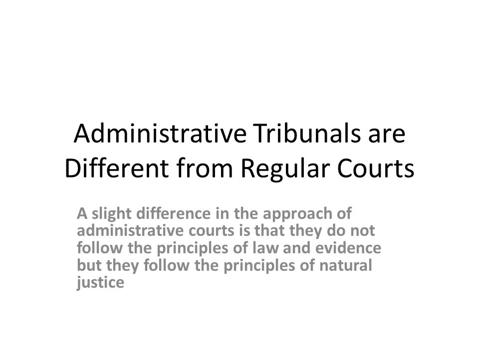 Administrative Tribunals are Different from Regular Courts