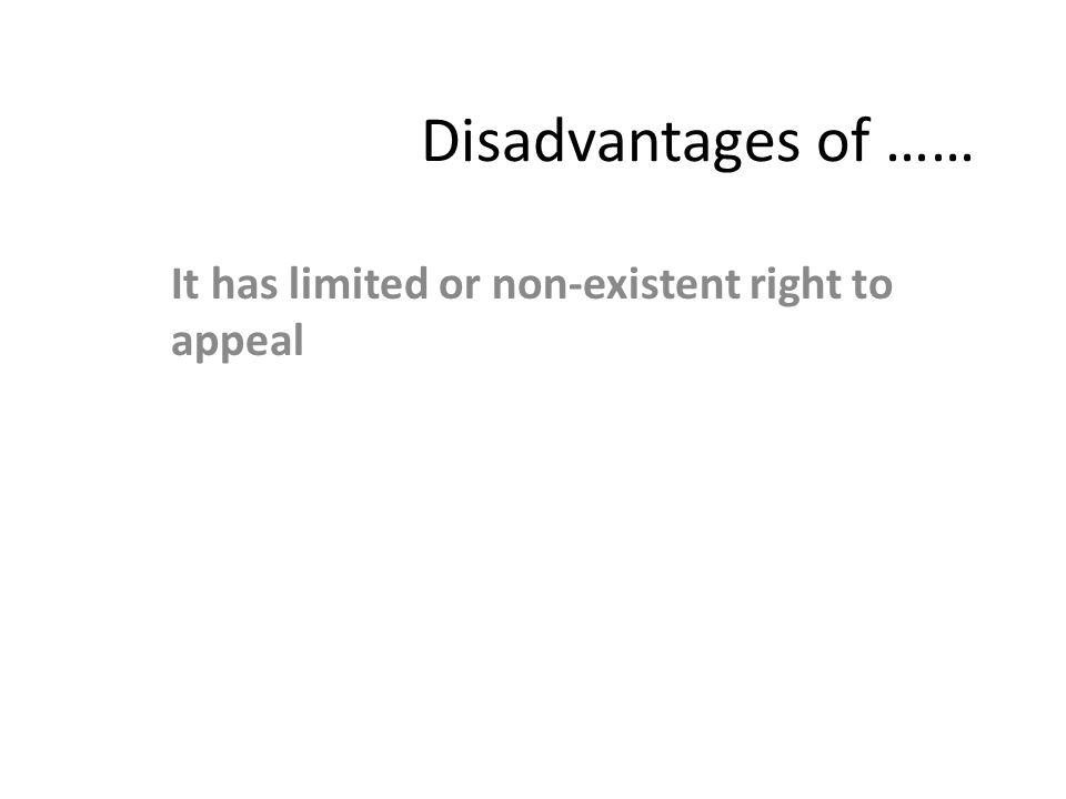 It has limited or non-existent right to appeal