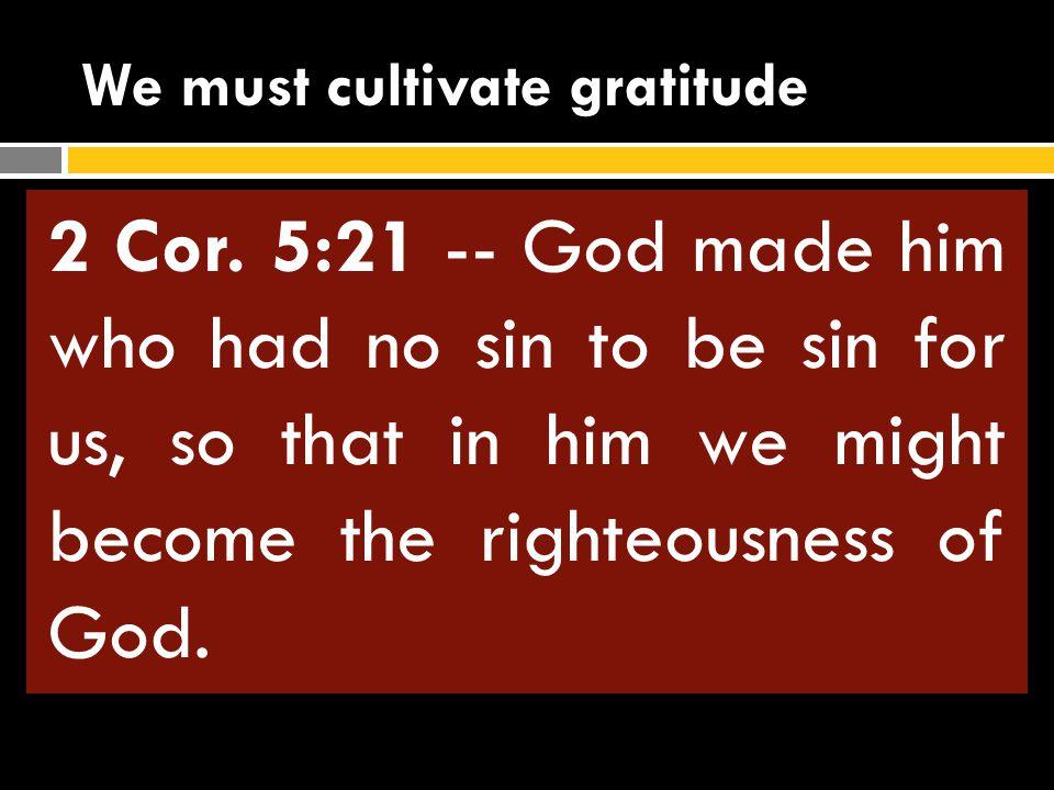 We must cultivate gratitude