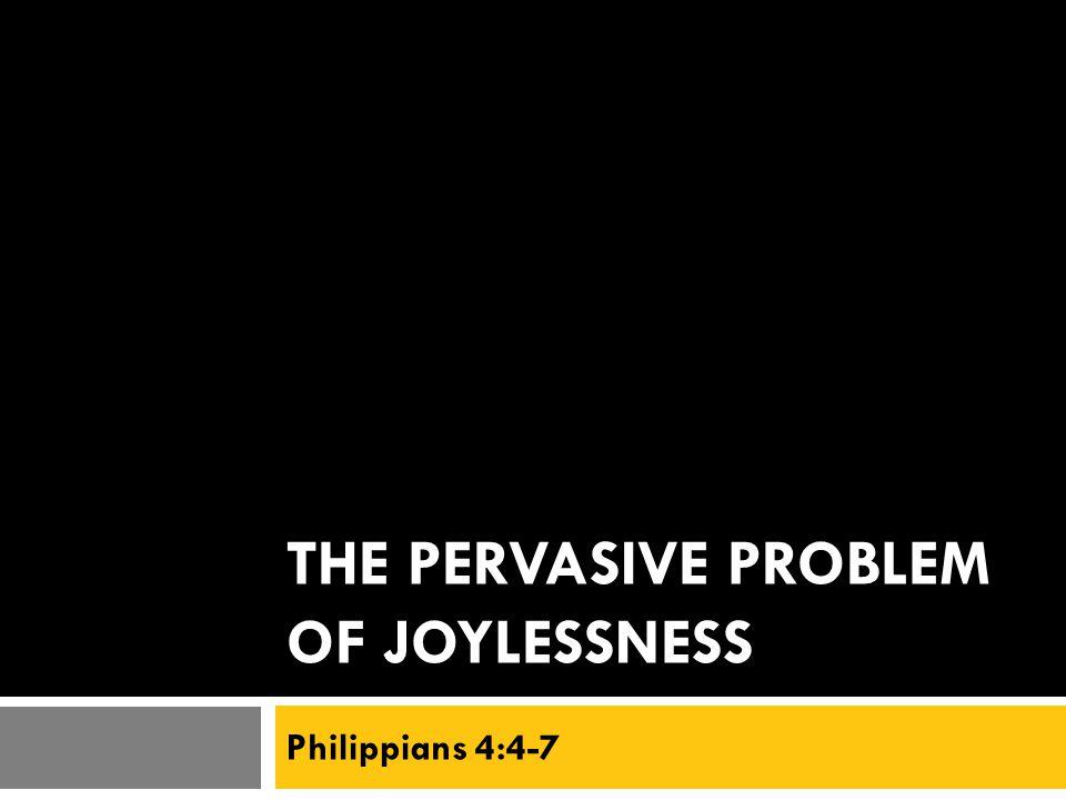 The pervasive problem of joylessness