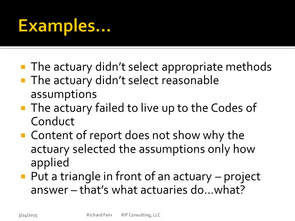 Examples… The actuary didn't select appropriate methods