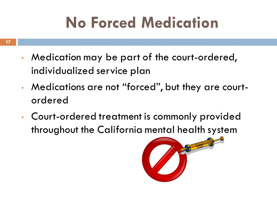 No Forced Medication Medication may be part of the court-ordered, individualized service plan.