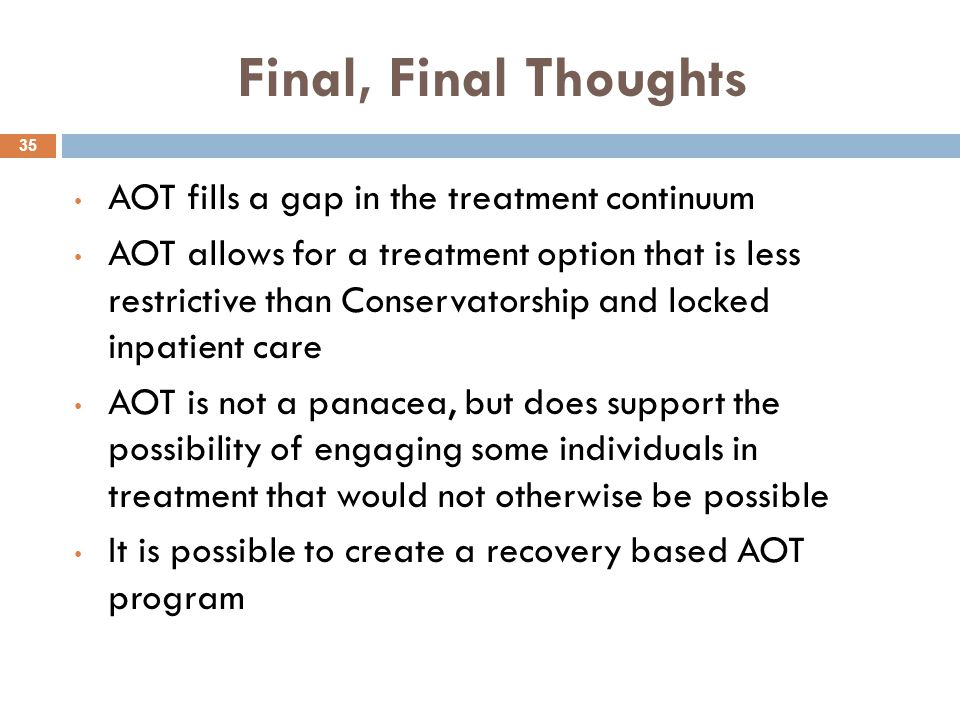 Final, Final Thoughts AOT fills a gap in the treatment continuum
