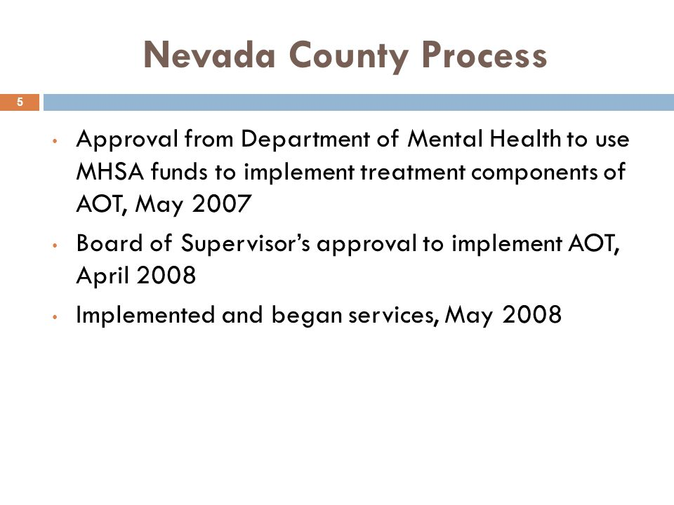 Nevada County Process Approval from Department of Mental Health to use MHSA funds to implement treatment components of AOT, May 2007.