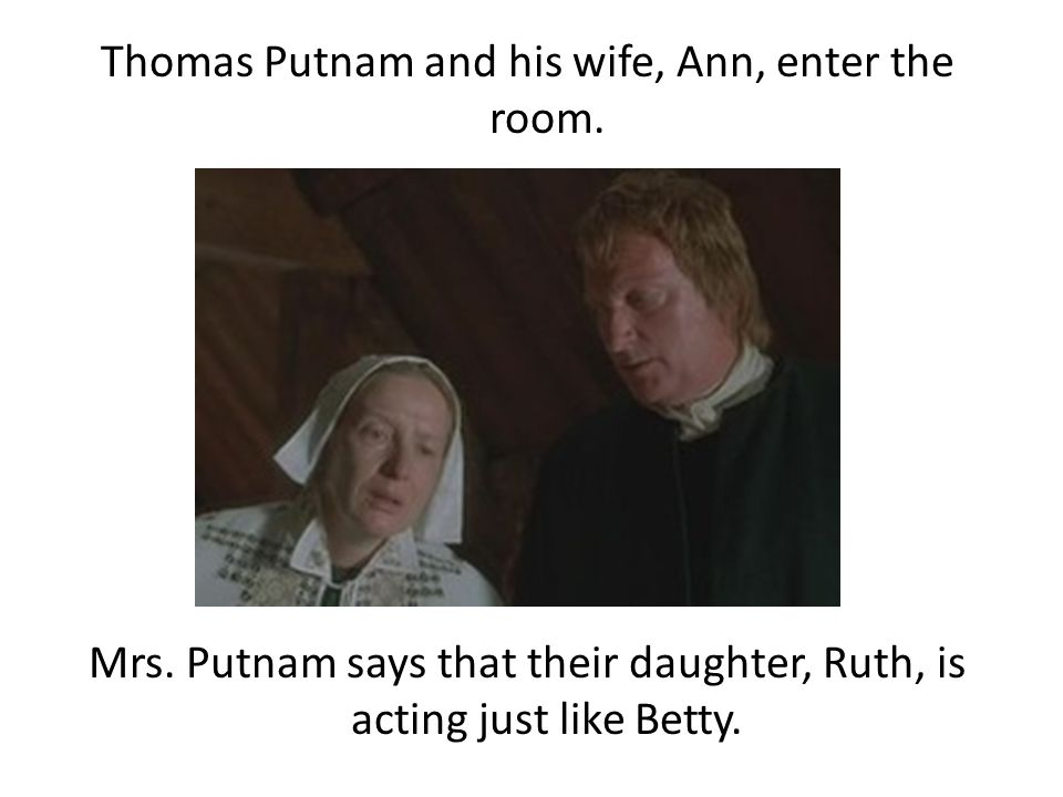 Thomas Putnam and his wife, Ann, enter the room.