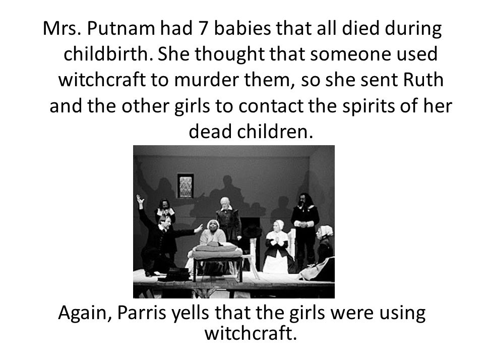 Again, Parris yells that the girls were using witchcraft.