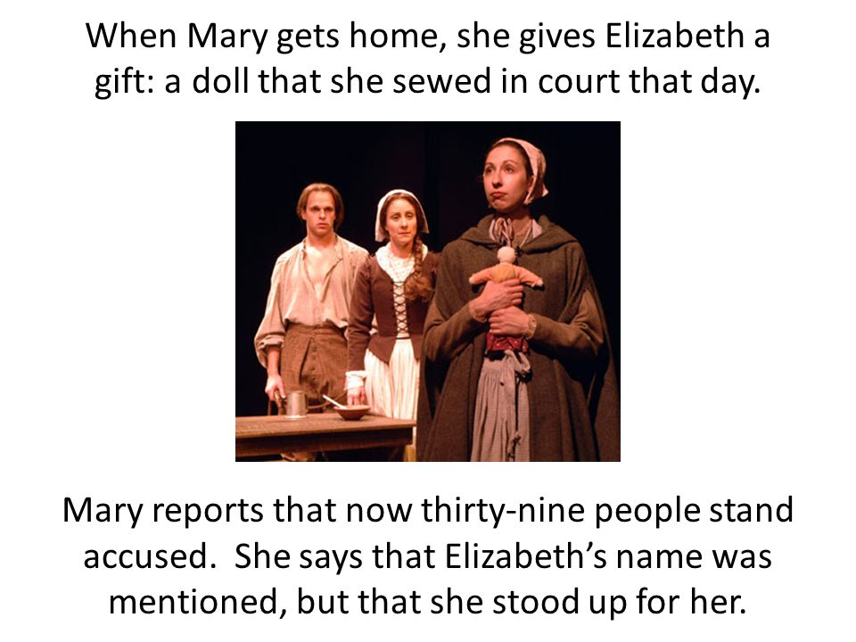 When Mary gets home, she gives Elizabeth a gift: a doll that she sewed in court that day.