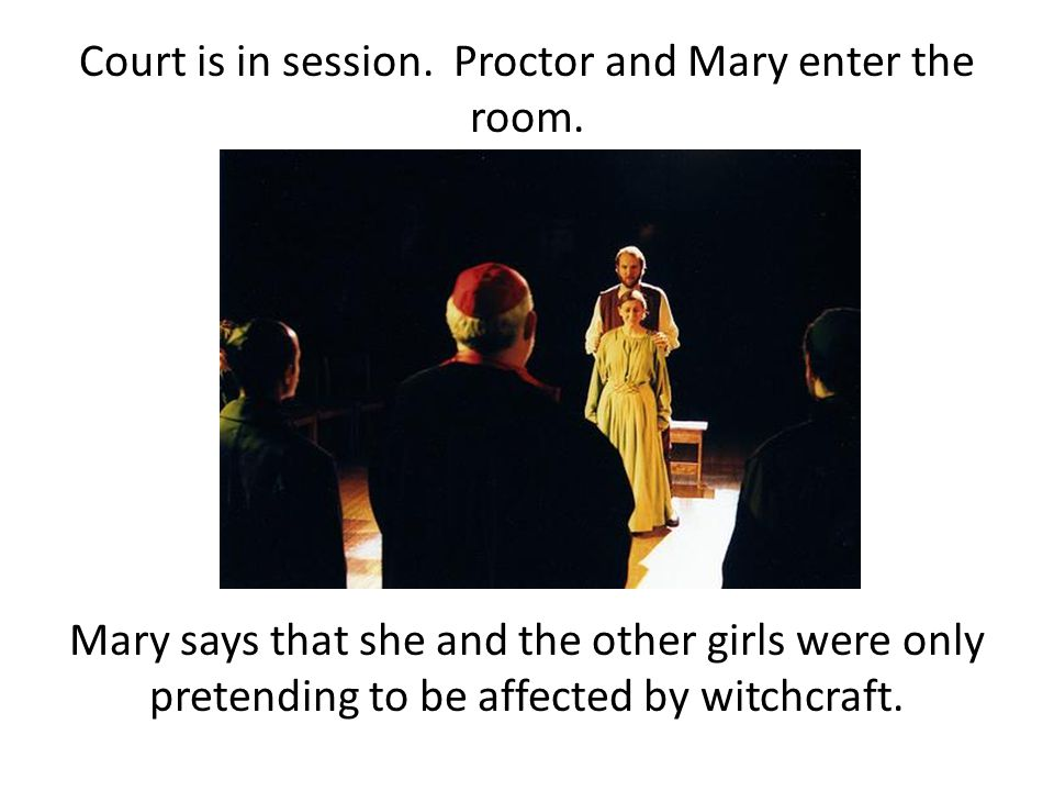 Court is in session. Proctor and Mary enter the room